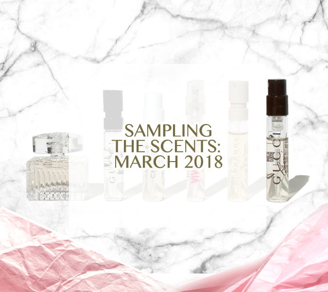 Sampling The Scents: March 2018 – Chanel, Gucci, Chloé, Burberry & Juicy Couture