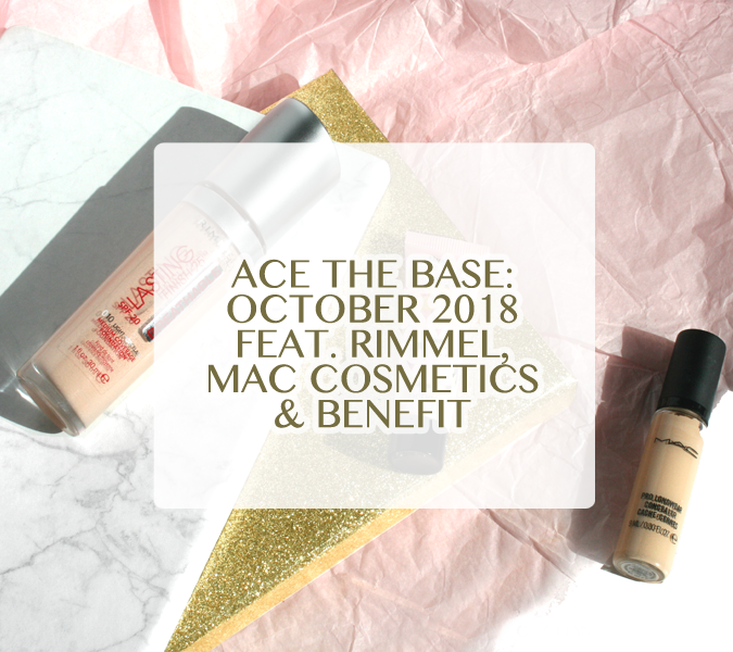 Ace The Base: October 2018 – Rimmel, Benefit and MAC Cosmetics