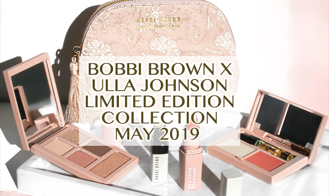 Bobbi Brown x Ulla Johnson: Limited Edition Collection – May 2019