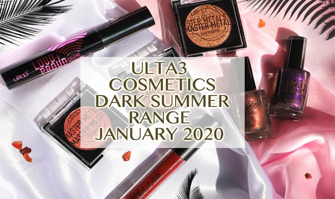 Ulta3 Dark Summer Range: January 2020
